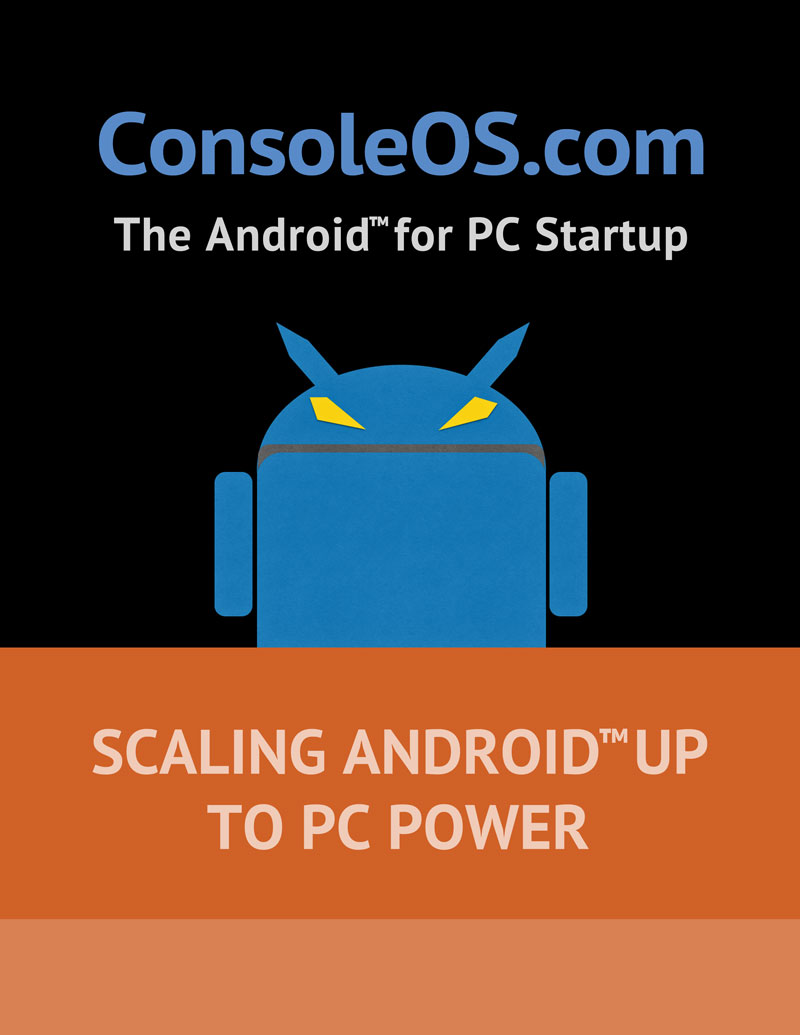 Console Inc - The Android for PC Startup - Scaling Android up to PC Power
